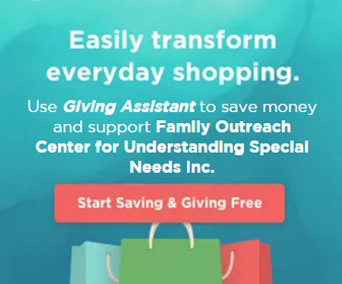 Use Giving Assistant to save money and support Family Outreach Center for Understanding Special Needs Inc.